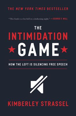 The Intimidation Game: How the Left Is Silencing Free Speech - Strassel, Kimberley