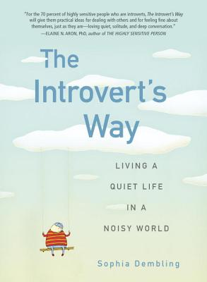 The Introvert's Way: Living a Quiet Life in a Noisy World - Dembling, Sophia