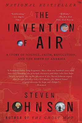 The Invention of Air: A Story of Science, Faith, Revolution, and the Birth of America - Johnson, Steven