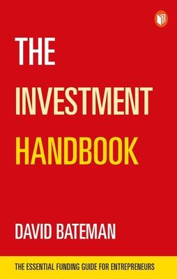 The Investment Handbook: The Essential Funding Guide for Entrepreneurs - Bateman, David