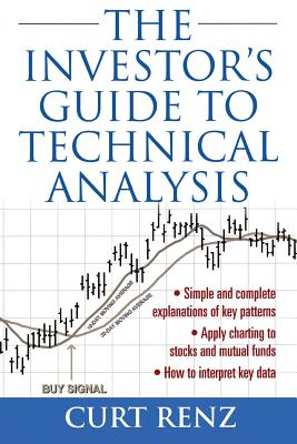 The Investor's Guide to Technical Analysis - Renz, Curt