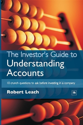The Investor's Guide to Understanding Accounts: 10 Crunch Questions to Ask Before Investing in a Company - Leach, Robert