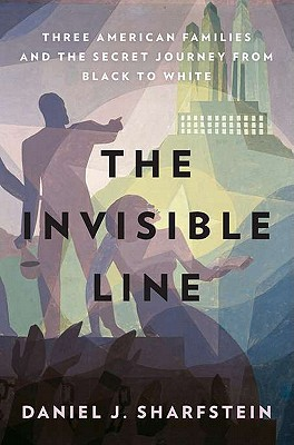 The Invisible Line: Three American Families and the Secret Journey from Black to White - Sharfstein, Daniel J