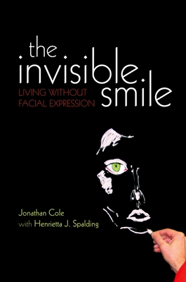 The Invisible Smile: Living Without Facial Expression - Cole, Jonathan, Professor