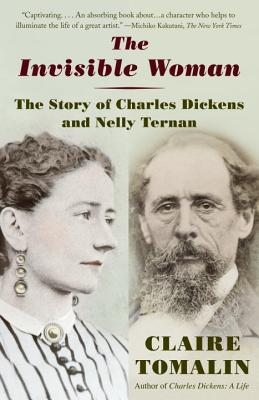 The Invisible Woman: The Story of Nelly Ternan and Charles Dickens - Tomalin, Claire