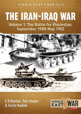 The Iran-Iraq War: Volume 1: The Battle for Khuzestan, September 1980 - May 1982 - Hooton, E. R., and Cooper, Tom, and Nadimi, Farzin