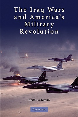 The Iraq Wars and America's Military Revolution - Shimko, Keith L