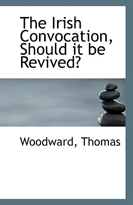 The Irish Convocation, Should It Be Revived? - Thomas, Woodward