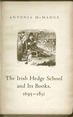 The Irish Hedge School and Its Books, 1695-1831 - McManus, Antonia