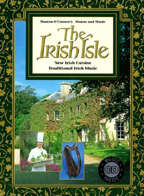 The Irish Isle: New Irish Cuisine - O'Connor, Sharon (Introduction by), and O'Connor, Charles (Foreword by)