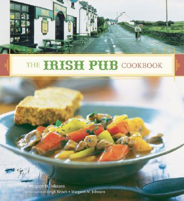 The Irish Pub Cookbook: (irish Cookbook, Book on Food from Ireland, Pub Food from Ireland) - Johnson, Margaret M (Photographer), and Beisch, Leigh (Photographer)