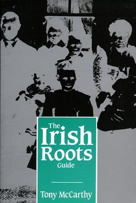 The Irish Roots Guide - McCarthy, Tony