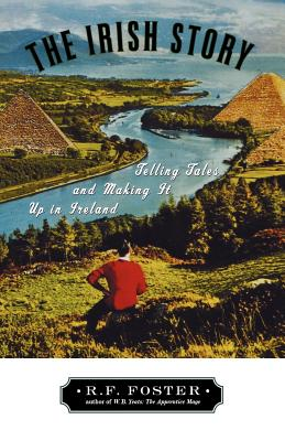 The Irish Story: Telling Tales and Making It Up in Ireland - Foster, R F