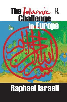 The Islamic Challenge in Europe - Israeli, Raphael