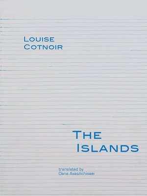 The Islands - Cotnoir, Louise, and Avasilichioaei, Oana (Translated by)