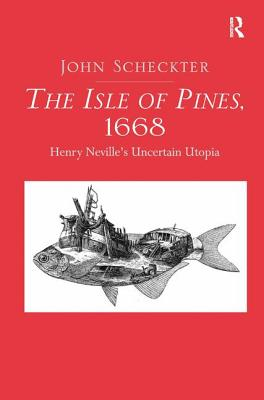 The Isle of Pines, 1668: Henry Neville's Uncertain Utopia - Scheckter, John