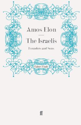 The Israelis: Founders and Sons - Elon, Amos