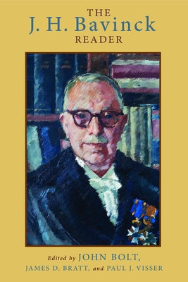 The J. H. Bavinck Reader - Bolt, John (Editor), and Bratt, James D (Editor), and Visser, Paul J, Dr. (Editor)