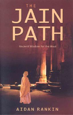 The Jain Path: Ancient Wisdom for the West - Rankin, Aidan