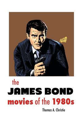 The James Bond Movies of the 1980s - Christie, Thomas A