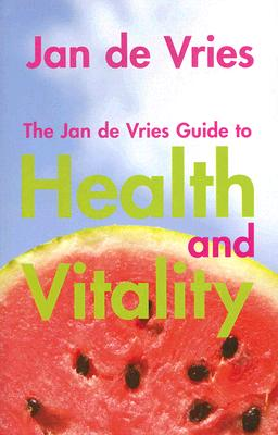 The Jan de Vries Guide to Health and Vitality - De Vries, Jan