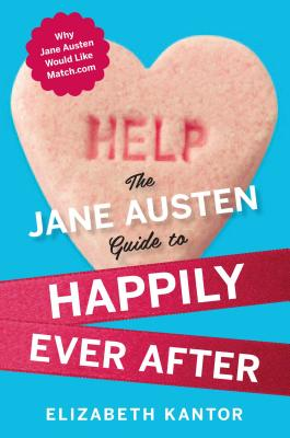 The Jane Austen Guide to Happily Ever After - Kantor, Elizabeth