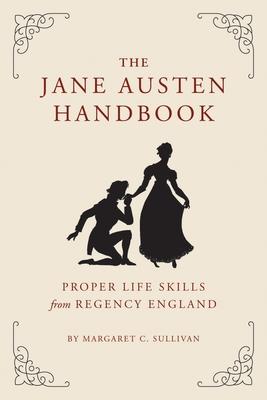 The Jane Austen Handbook: A Sensible Yet Elegant Guide to Her World - Sullivan, Margaret