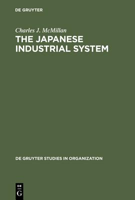 The Japanese Industrial System - McMillan, Charles J