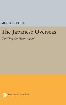 The Japanese Overseas: Can They Go Home Again? - White, Merry E.
