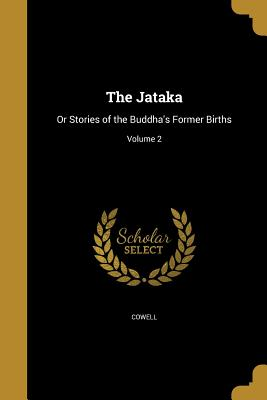 The Jataka: Or Stories of the Buddha's Former Births; Volume 2 - Cowell, Edward B (Edward Byles) 1826-1 (Creator), and Chalmers, Robert Sir (Creator), and Rouse, W H D (William Henry Denham...