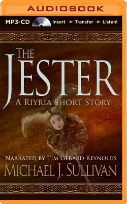The Jester: A Riyria Short Story - Sullivan, Michael J, and Reynolds, Tim Gerard (Read by)
