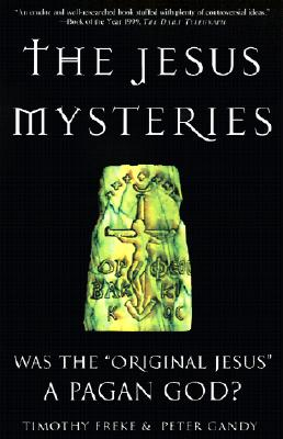 "The Jesus Mysteries: Was the ""Original Jesus"" a Pagan God? - Freke, Timothy"