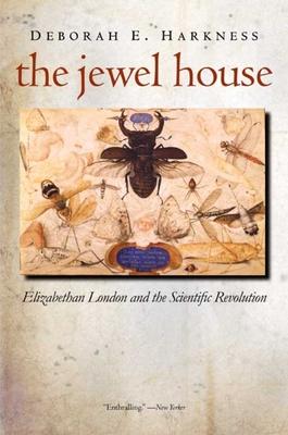 The Jewel House: Elizabethan London and the Scientific Revolution - Harkness, Deborah E