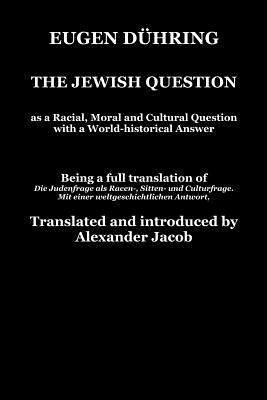 The Jewish Question as S Racial, Moral and Cultural Question - Duhring, Eugen