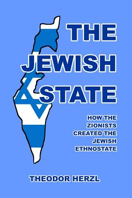 The Jewish State: How the Zionists Created the Jewish Ethnostate - Herzl, Theodor