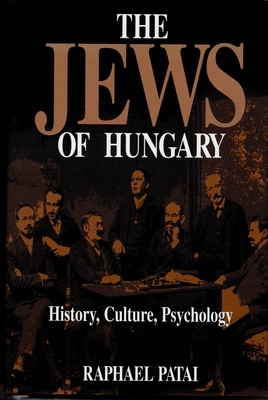 The Jews of Hungary: History, Culture, Psychology - Patai, Raphael