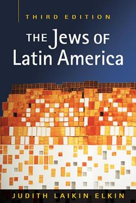 The Jews of Latin America - Elkin, Judith Laikin
