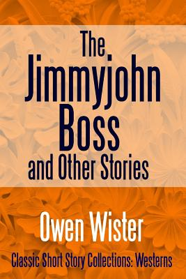 The Jimmyjohn Boss, and Other Stories - Wister, Owen