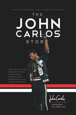 The John Carlos Story: The Sports Moment That Changed the World - Carlos, John, and Zirin, Dave, and West, Cornel (Foreword by)