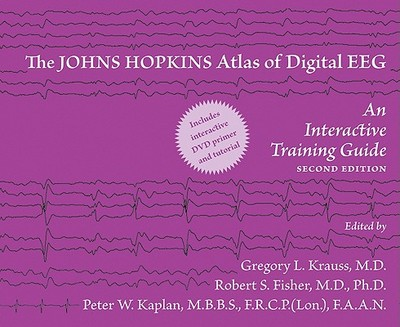 The Johns Hopkins Atlas of Digital EEG: An Interactive Training Guide - Krauss, Gregory L, Dr. (Editor), and Fisher, Robert S, Dr. (Editor), and Kaplan, Peter W, Dr., MD (Editor)