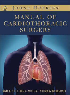 The Johns Hopkins Manual of Cardiothoracic Surgery - Yuh, David Daiho, MD