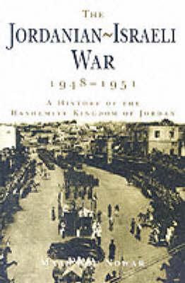The Jordanian-Israeli War 1948-1951: A History of the Hashmite Kingdom of Jordan - Abu Nowar, Maan