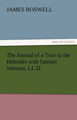 The Journal of a Tour to the Hebrides with Samuel Johnson, LL.D. - Boswell, James