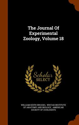 The Journal of Experimental Zoology, Volume 18 - Brooks, William Keith, and Wistar Institute of Anatomy and Biology (Creator), and American Society of Zoologists (Creator)