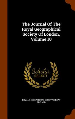 The Journal of the Royal Geographical Society of London, Volume 10 - Great Britain Royal Numismatic Society (Creator)