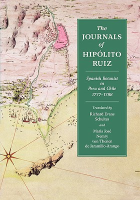The Journals of Hipolito Ruiz - Ruiz, Hipolito, and Schultes, Richard Evans (Translated by), and V Thenen D Jaramillo Arango, Maria J (Translated by)
