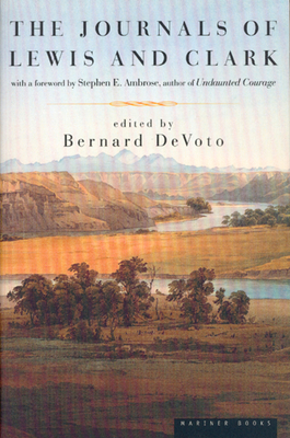The Journals of Lewis and Clark - DeVoto, Bernard Augustine (Editor), and Lewis, Meriwether, and Ambrose, Stephen E (Foreword by)