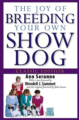 The Joy of Breeding Your Own Show Dog - Seranne, Ann, and Sammet, Wendell J (Foreword by), and Gasow, Julia (Foreword by)
