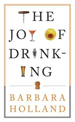 The Joy of Drinking - Holland, Barbara