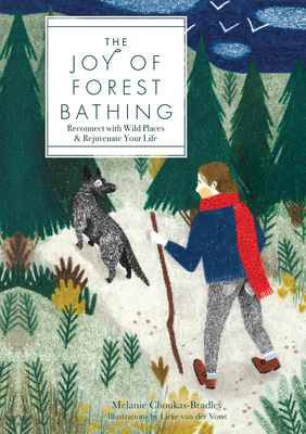 The Joy of Forest Bathing: Reconnect with Wild Places & Rejuvenate Your Life - Choukas-Bradley, Melanie, Ms., and Van Der Vorst, Lieke